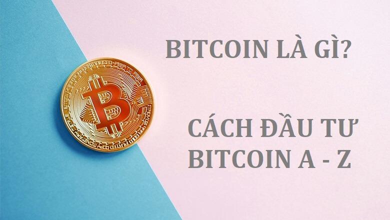 Cách đầu tư Bitcoin MỚI NHẤT 2021– Bitcoin là gì? Cách chơi?