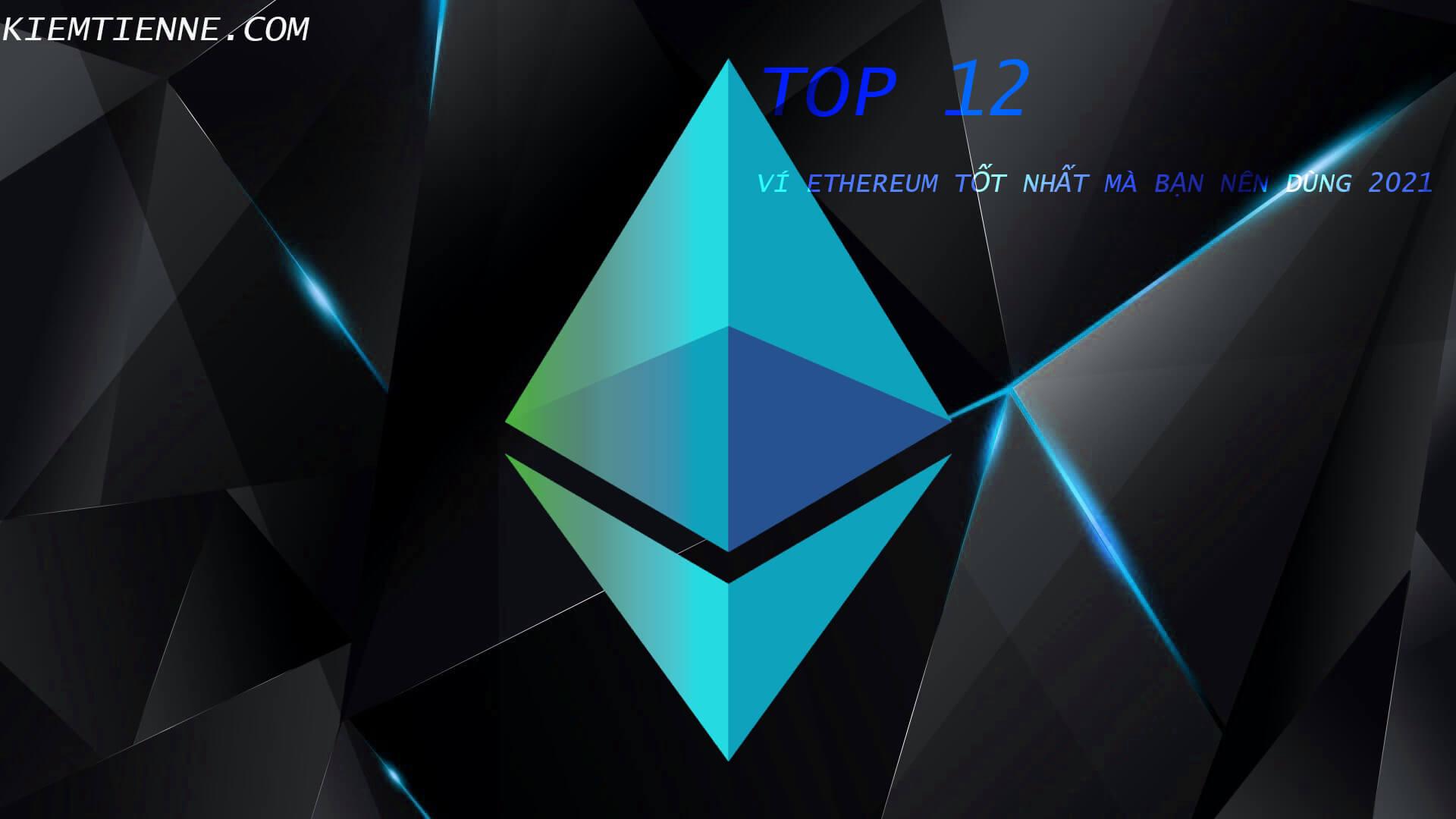 Ví Ethereum tốt nhất [TOP 12] mà bạn nên dùng 2021
